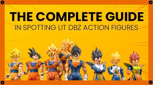 The Complete Guide in Spotting Lit DBZ Action Figure