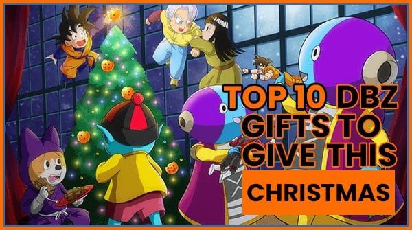 10 Best Dragon Ball Super Christmas Gift List Ideas for 2020