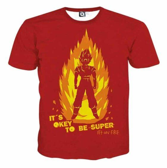 DBZ Anime Son Goku Its Okay To Be Super Set On Fire T-shirt