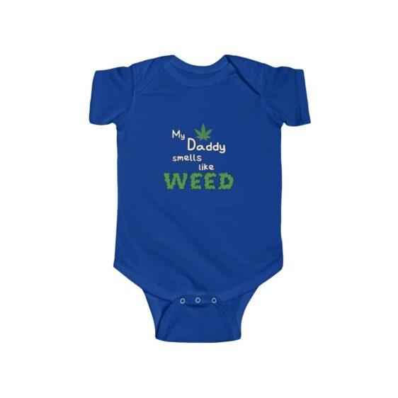 Daddy Smells Like Weed Funny 420 Marijuana Newborn Onesie