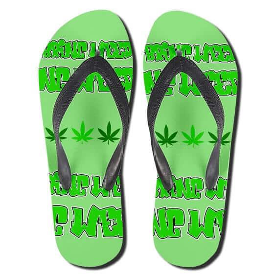 Dope Cannabis Bring Weed Green 420 Flip Flops Sandals