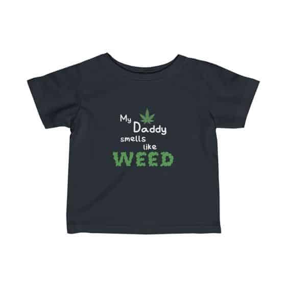 Daddy Smells Like Weed Funny 420 Marijuana Infant Tees