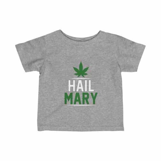 Hail Mary Graphic Mary Jane 420 Weed Newborn T-shirt